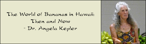 The World of Bananas in Hawaii: Then and Now - with Dr. Angela Kepler